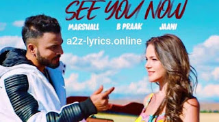 SEE YOU NOW LYRICS- B PRAAK- A2Z Lyrics