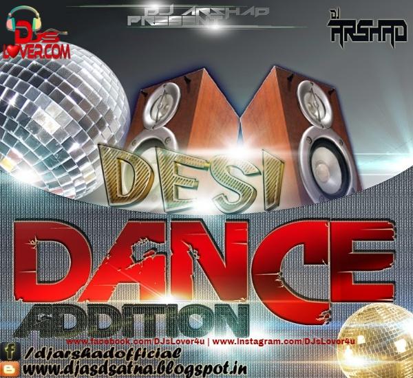 Desi Dance Addition Nonstop Mix DJ Arshad Satna