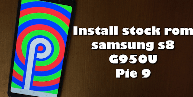 Samsung Galaxy S8 G950U Pie 9 : Install stock rom using odin flasher