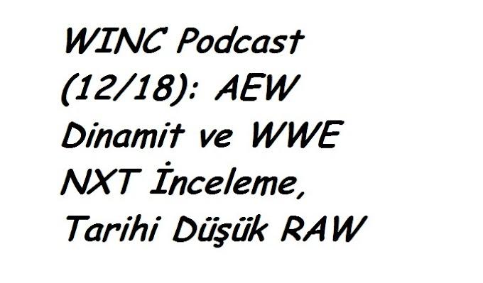 WINC Podcast (12/18): AEW Dinamit ve WWE NXT İnceleme, Tarihi Düşük RAW