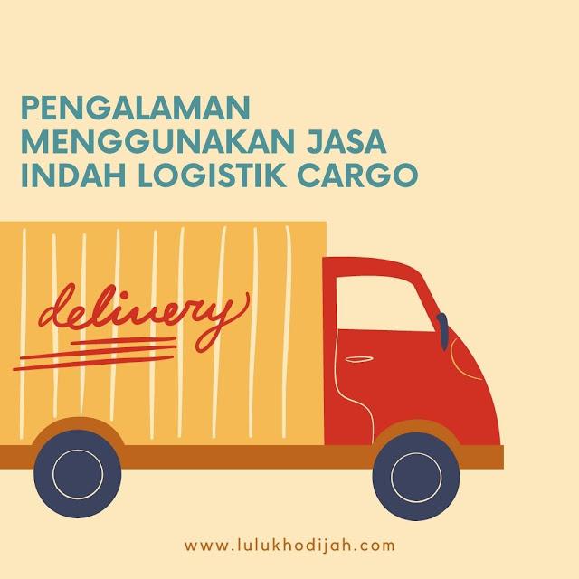Pengalaman Menggunakan Jasa Indah Logistik Cargo