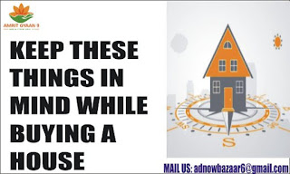 KEEP THESE THINGS IN MIND WHILE BUYING A HOUSE