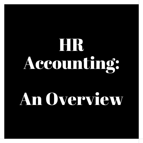 Human Resource Accounting : An Overview