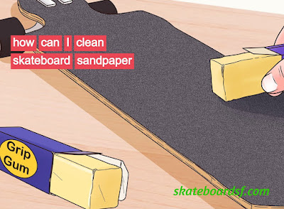 how can I clean skateboard sandpaper without having to scrub it with water and a brush