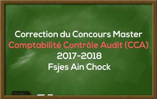 Correction du Concours Master Comptabilité Contrôle Audit (CCA) 2017-2018 - Fsjes Ain Chock