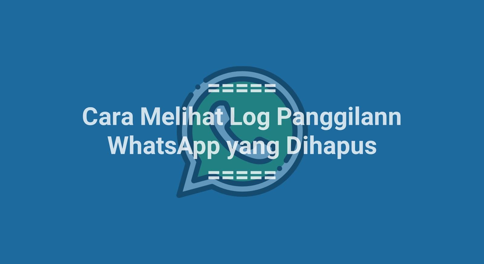 Cara Melihat Log Panggilan WhatsApp yang Dihapus