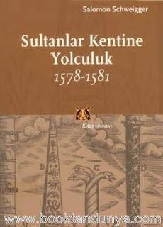 Salomon Schweigger - Sultanlar Kentine Yolculuk 1578-1581