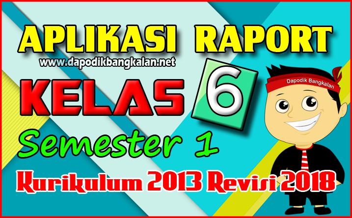 Aplikasi Rapor SD Kelas 6 K13 Semester 1 Revisi 2018