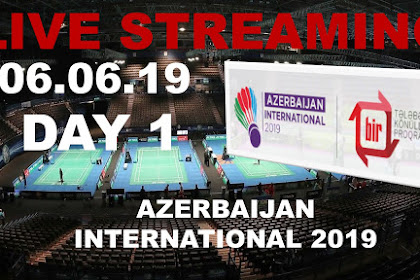 Badminton Live Streaming AZERBAIJAN INTERNATIONAL 2019 Matchday 1