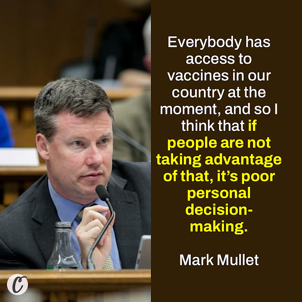 Everybody has access to vaccines in our country at the moment, and so I think that if people are not taking advantage of that, it's poor personal decision-making. — Washington State Senator Mark Mullet, a Democrat