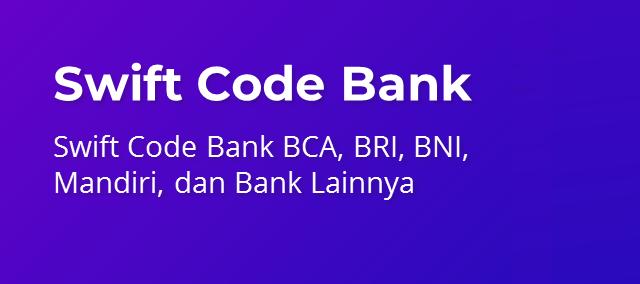 Swift Code Bank di Indonesia (BCA, Mandiri, BNI, BRI dan Bank Lainnya)