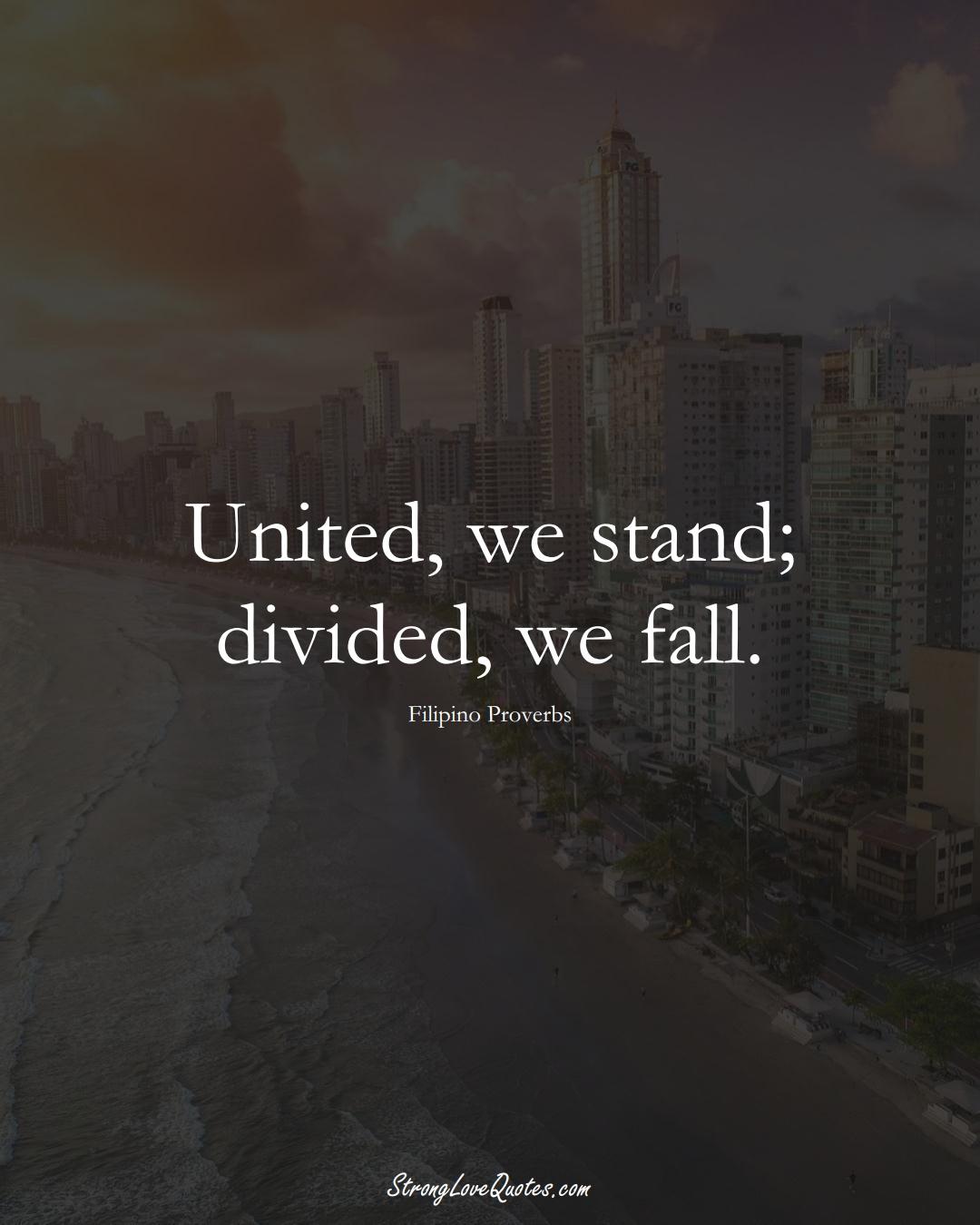 United, we stand; divided, we fall. (Filipino Sayings);  #AsianSayings