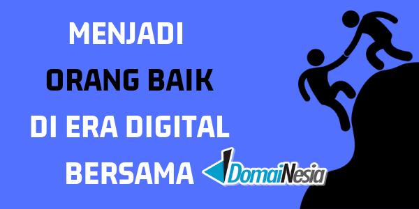 Menjadi Orang Baik Di Era Digital Bersama Domainesia