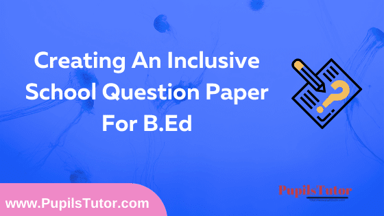 Creating An Inclusive School Question Paper For B.Ed 1st And 2nd Year And All The 4 Semesters In English, Hindi And Marathi Medium Free Download PDF   Creating An Inclusive School Question Paper In English   Creating An Inclusive School Question Paper In Hindi   Creating An Inclusive School Question Paper In Marathi   Inclusive Education Paper