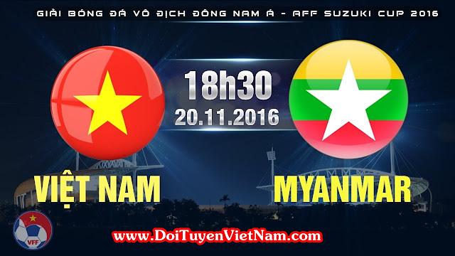 Trực tiếp Vietnam vs Myanmar - AFF Suzuki Cup 2016