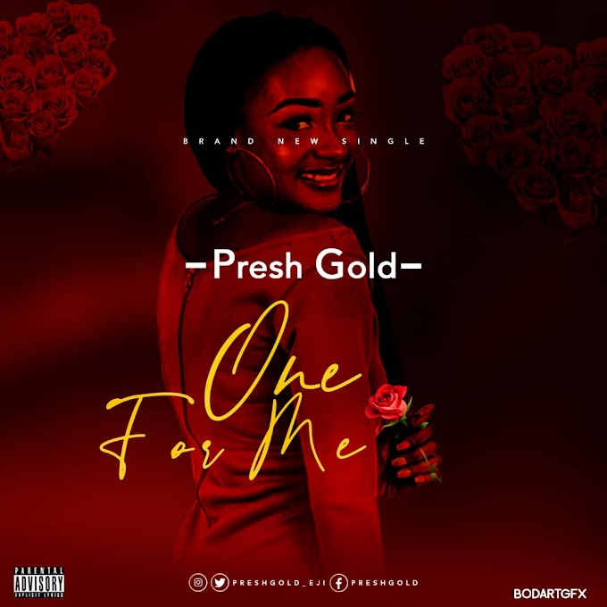 Presh Gold - One For Me ( prod: Crisace)