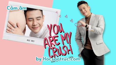 cảm âm you are my crush