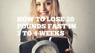 HOW TO LOSE 20 POUNDS FAST IN 3 TO 4 WEEKS