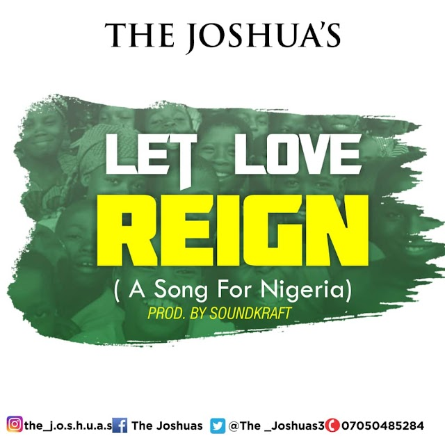 DOWNLOAD MP3: THE JOSHUA - ''LET LOVE REIGN'' | @The_Joshuas3 |