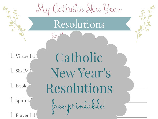Catholic New Year's Resolutions (with a free printable!)