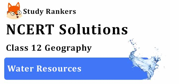 NCERT Solutions for Class 12 Geography Chapter 6 Water Resources