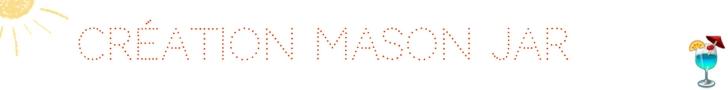 création Mason Jar