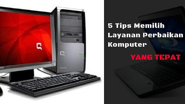 5 Tips Memilih Layanan Perbaikan Komputer Yang Tepat
