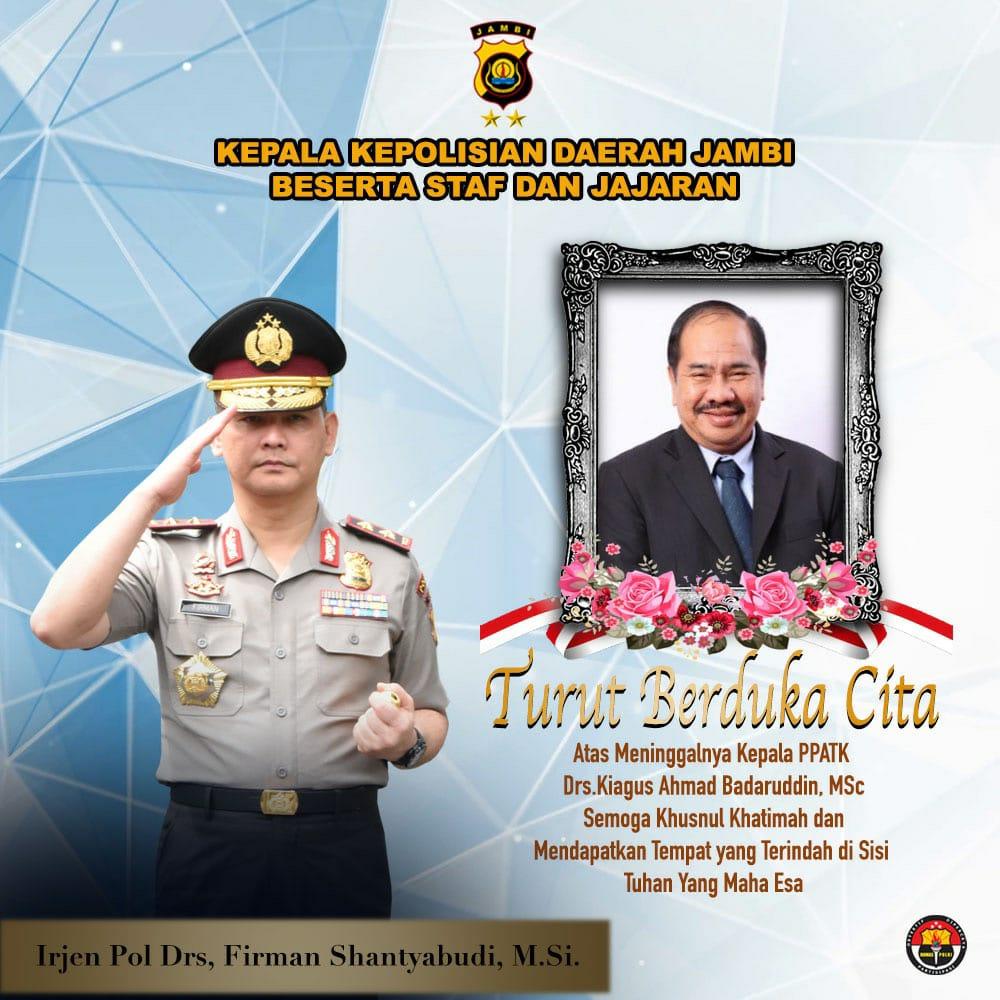 Kapolda Jambi Beserta Staff, Seluruh Personel Serta Jajaran Polda Jambi Berikut Bhayangkari Ucapkan Duka Atas Berpulangnya Kepala PPATK
