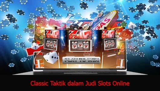 Classic Taktik dalam Judi Slots Online