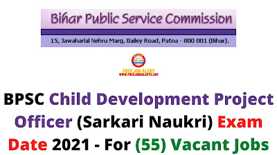 Sarkari Exam: BPSC Child Development Project Officer (Sarkari Naukri) Exam Date 2021 - For (55) Vacant Jobs