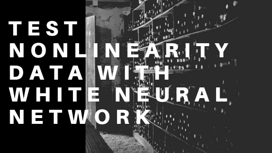 Test nonlinearity data with white neural network