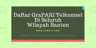 Daftar GraPARI Telkomsel Di Wilayah Provinsi Banten