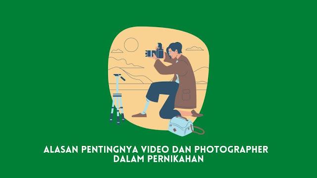 Alasan Pentingnya Video dan Photographer  dalam Pernikahan
