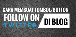 Cara Membuat Tombol/Button Follow On Twitter Di Blog