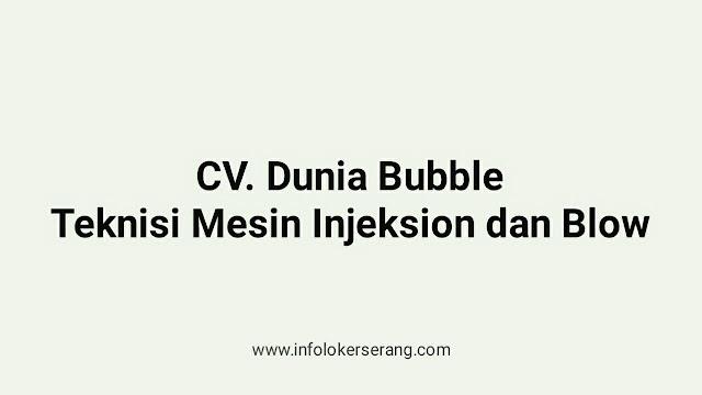 Lowongan Kerja Teknisi Injeksion dan Blow CV Dunia Bubble Kragilan Serang