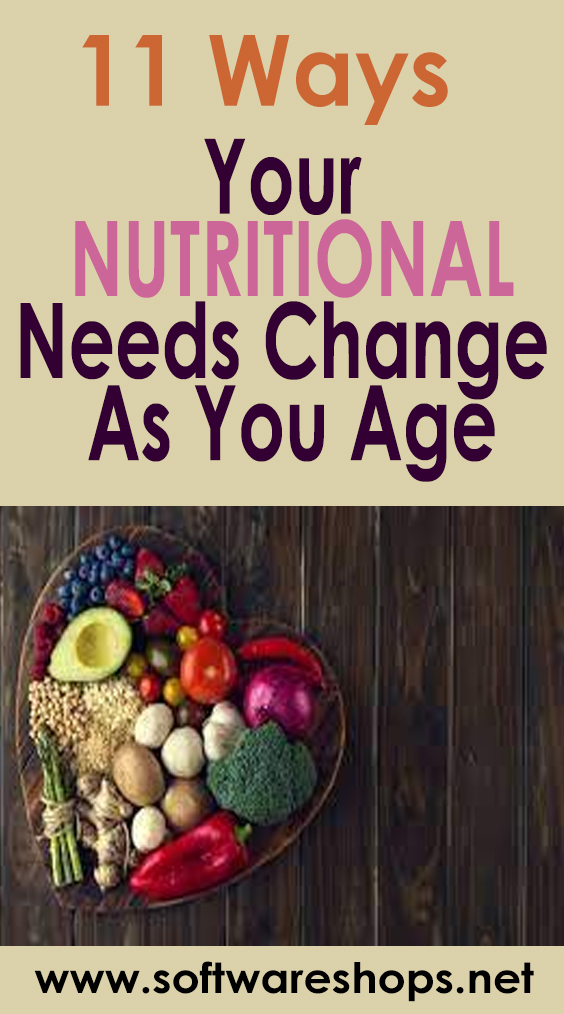 11 Ways Your Nutritional Needs Change As You Age