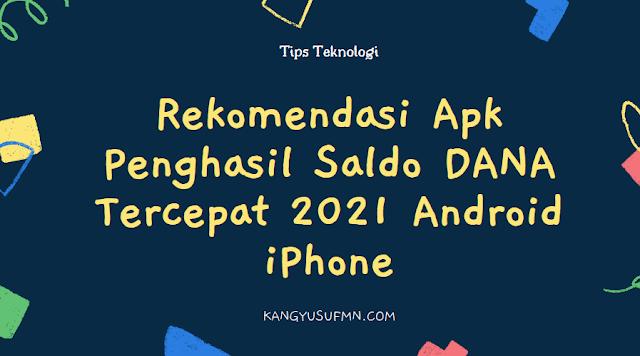 Rekomendasi Apk Penghasil Saldo DANA Tercepat 2021 Android iPhone