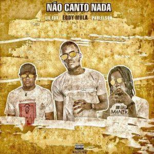 Eddy Mula – Não Canto Nada (Feat. Lil Fox & Paulelson) ( 2019 ) [DOWNLOAD]