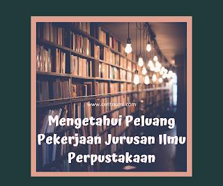 Peluang Pekerjaan Jurusan Ilmu Perpustakaan
