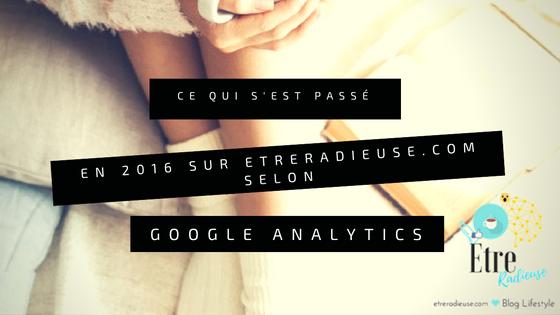Ce qui s'est passé en 2016 sur etreradieuse.com selon Google Analytics