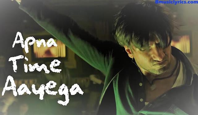 Apna Time Aayega Video Lyrics  - Ranveer Singh Lyrics