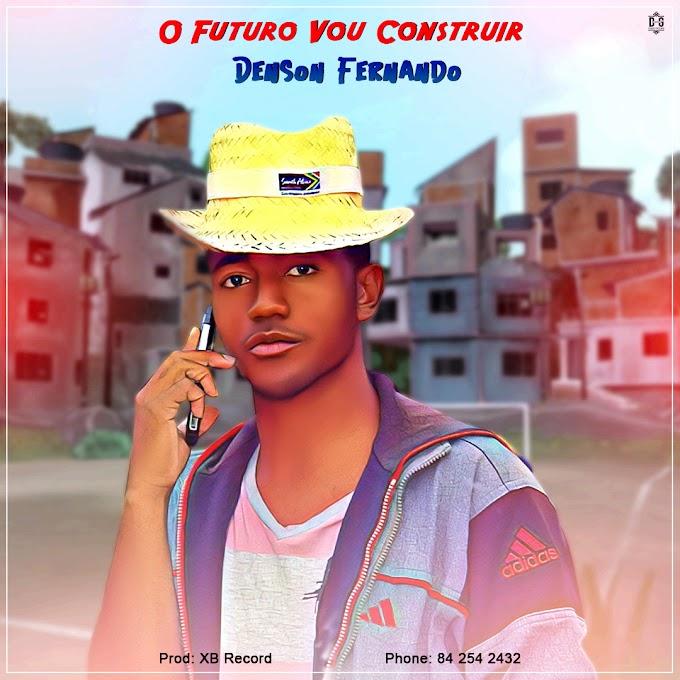 DENSON FERNANDO-O FUTURO VOU CONSTRUIR(ESCLUSIVO 2020)[DOWNLOAD MP3]