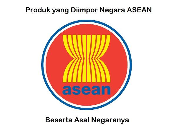 Produk yang Diimpor Negara Asean dan Asal Negaranya