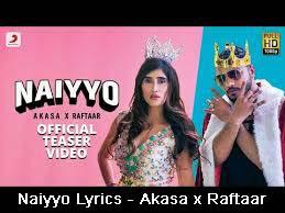 Naiyyo Lyrics - Akasa x Raftaar