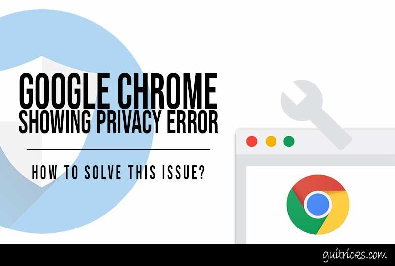Google Chrome Showing Privacy Error