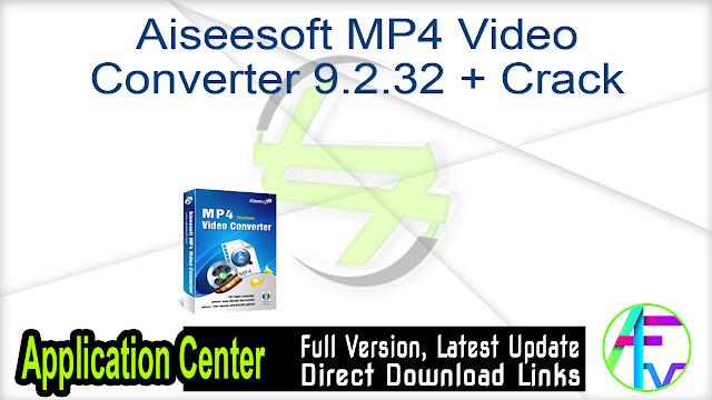 Aiseesoft MP4 Video Converter 9.2.32 + Crack