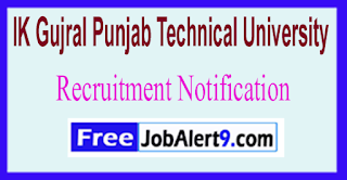 IKGPTU IK Gujral Punjab Technical University Recruitment Notification 2017 Last Date 08-06-2017