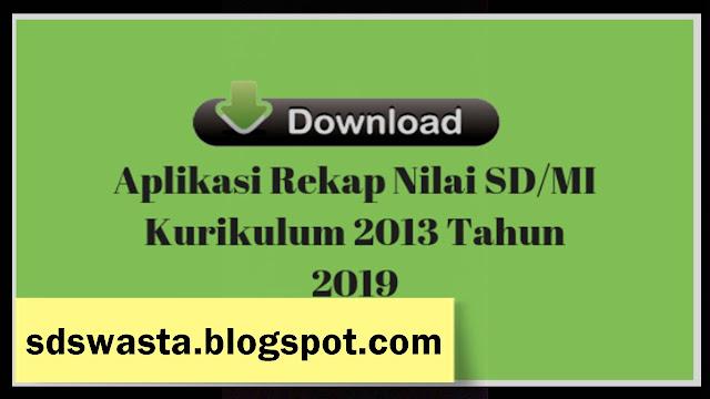 Aplikasi Rekap Nilai SD/MI Kurikulum 2013 Tahun 2019 ~ SD SWASTA