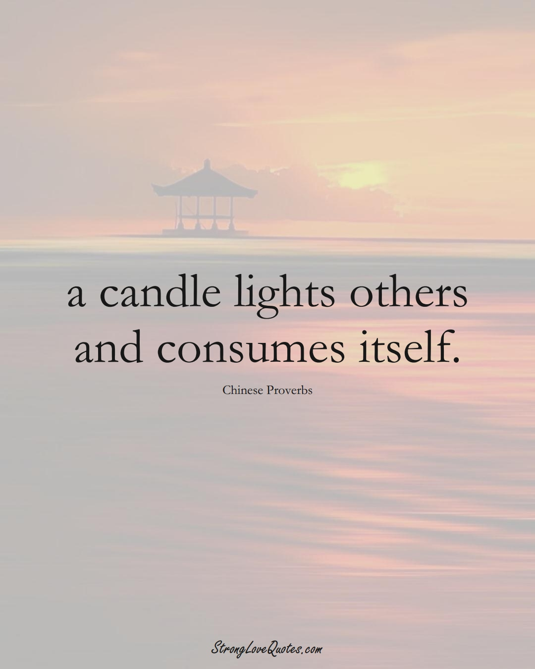a candle lights others and consumes itself. (Chinese Sayings);  #AsianSayings