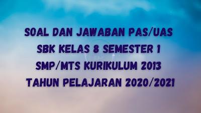 Soal dan Jawaban PAS/UAS SBK Kelas 8 Semester 1 SMP/MTs Kurikulum 2013 TP 2020/2021